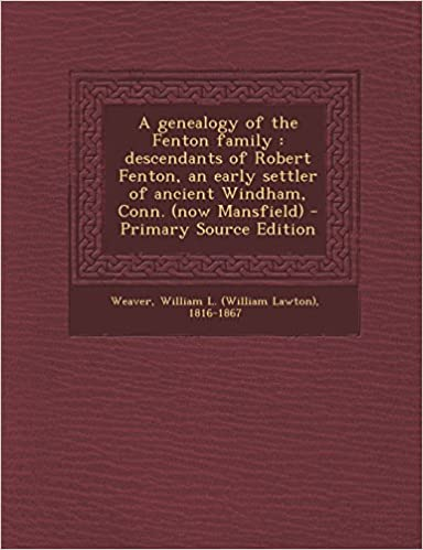 Book A genealogy of the Fenton family: descendants of Robert Fenton, an early settler of ancient Windham, Conn. (now Mansfield)