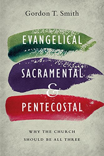 Download for free Evangelical, Sacramental, and Pentecostal: Why the Church Should Be All Three