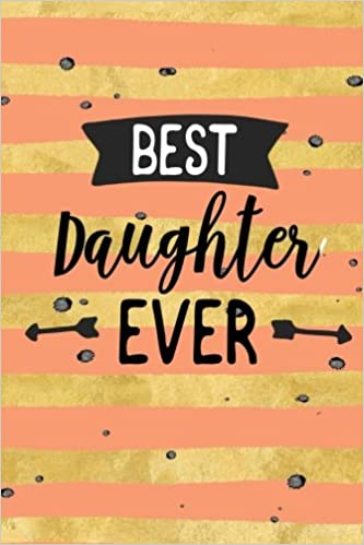 Best Daughter Ever Gifts From Mom To Teen Journal Notebook Dartan Creations 9781985706132 Amazon Books