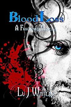BloodLoss: A Fraktioneer Novella (The Fraktioneers) by [Whitley, Lu J]