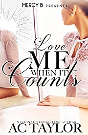 Love Me When It Counts (Love Me Series Book 1)
