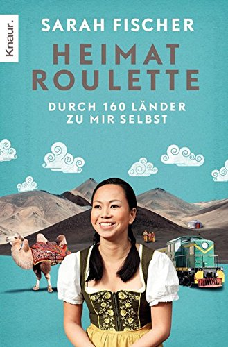 Heimatroulette: Durch 160 Länder zu mir selbst Taschenbuch – 3. September 2012 Sarah Fischer Shirley Michaela Seul Knaur TB 3426785005