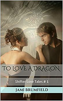 To Love a Dragon (Shifter Love Tales Book 1) by [Brumfield, Jami]
