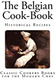 The Belgian Cook-Book (Classic Cookery Books for the Modern Chef)