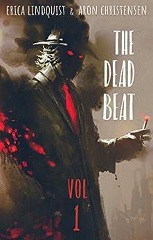 The Dead Beat: Volume 1 by [Lindquist, Erica, Christensen, Aron]
