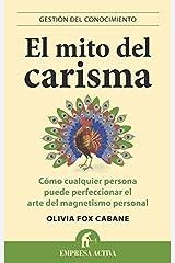 El mito del carisma: Cómo cualquier persona perfeccionar el arte del magnetismo personal (Gestión del conocimiento) (Spanish Edition) Kindle Edition