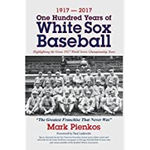 1917-2017-One Hundred Years of White Sox Baseball: Highlighting the Great 1917 World Series Championship Team