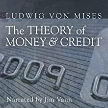 The Theory of Money and Credit Audiobook by Ludwig von Mises Narrated by Jim Vann