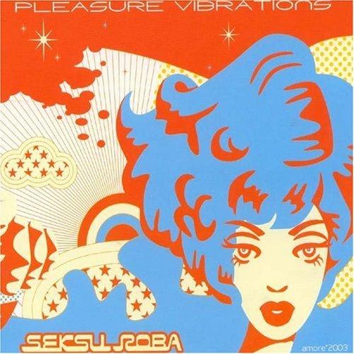 Pleasure Vibrations by Seksu Roba (2003-09-23)