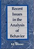Recent Issues in the Analysis of Behavior, Skinner, B. F., 067520674X