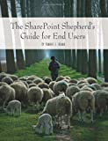 The SharePoint Shepherd's Guide for End Users, Bogue, Robert, 0615194494