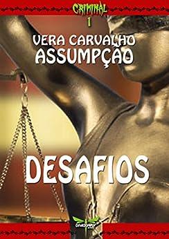 DESAFIOS (CRIMINAL Livro 1) por [ASSUMPÇÃO, VERA CARVALHO]