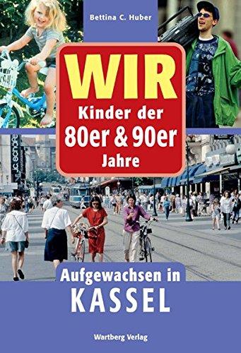 Wir Kinder der 80er und 90er Jahre - Aufgewachsen in Kassel