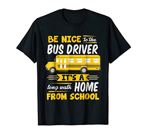 Be Nice To The Bus Driver Funny School Bus Driver T-Shirt