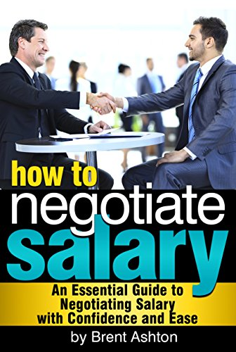 How to Negotiate Salary: An Essential Guide to Negotiating Salary with Confidence and Ease (English Edition)