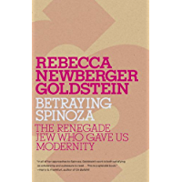 Betraying Spinoza: The Renegade Jew Who Gave Us Modernity (Jewish Encounters Series)