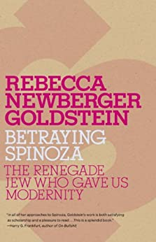 Betraying Spinoza: The Renegade Jew Who Gave Us Modernity (Jewish Encounters Series) by [Goldstein, Rebecca]