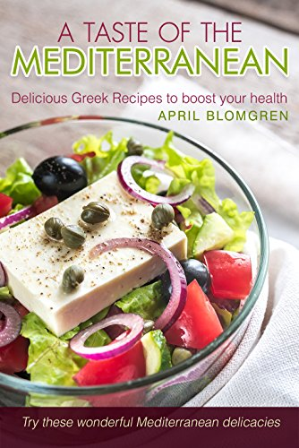 A Taste of The Mediterranean: Delicious Greek Recipes to Boost Your Health - Try These Wonderful Mediterranean Delicacies by [Blomgren, April]