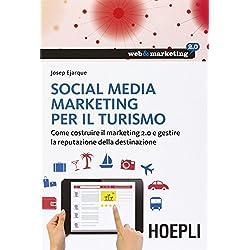 Social Media Marketing per il turismo. Come costruire il marketing 2.0 e gestire la reputazione della destinazione