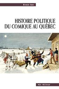 Histoire politique du comique au Québec par Robert Aird
