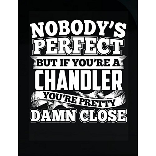 Nobody's Perfect But A Chandler Is Pretty Damn Close - Sticker