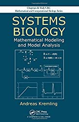Systems Biology: Mathematical Modeling and Model Analysis (Chapman & Hall/CRC Mathematical & Computational Biology)