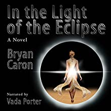 In the Light of the Eclipse Audiobook by Bryan Caron Narrated by Vada Porter