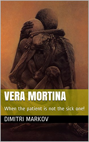 Vera Mortina: When the patient is not the sick one! (Dangerous Doctors Series) by [Markov, Dimitri]