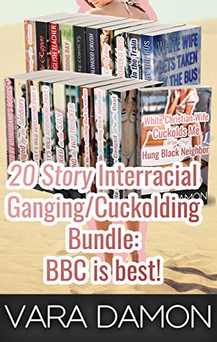 20 STORY Interracial Ganging/Cuckolding Bundle: BBC is best [M+/F, Cuck, Hotwife, Cheating, Exh, Voy, Size, Bukkake, Menage]