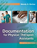 Documentation for the Physical Therapist Assistant, Wendy Bircher PT  EdD, 0803626746