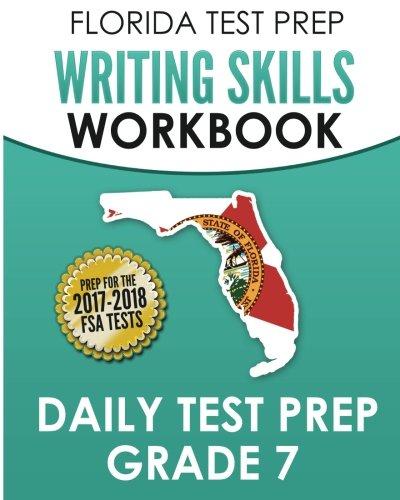 FLORIDA TEST PREP Writing Skills Workbook Daily Test Prep Grade 7: Preparation for the Florida Standards Assessments (FSA)