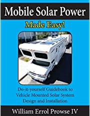 Mobile Solar Power Made Easy!: Mobile 12 volt off grid solar system design and installation. RV's, Vans, Cars and boats! Do-it-yourself step by step instructions.
