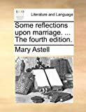 Some Reflections upon Marriage The, Mary Astell, 1170011829