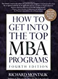 How to Get into the Top MBA Programs, Richard Montauk and Richard, JD Montauk, 0735204233