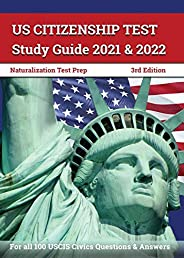 US Citizenship Test Study Guide 2021 and 2022: Naturalization Test Prep for all 100 USCIS Civics Questions and