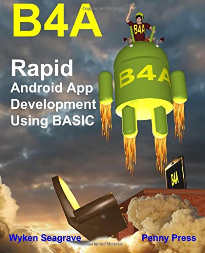 B4A: Rapid Android App Development using BASIC Free Download