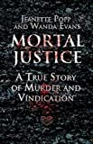 img - for Mortal Justice: A True Story of Murder and Vindication book / textbook / text book