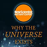 Why the Universe Exists: How Particle Physics Unlocks the Secrets of Everything | New Scientist