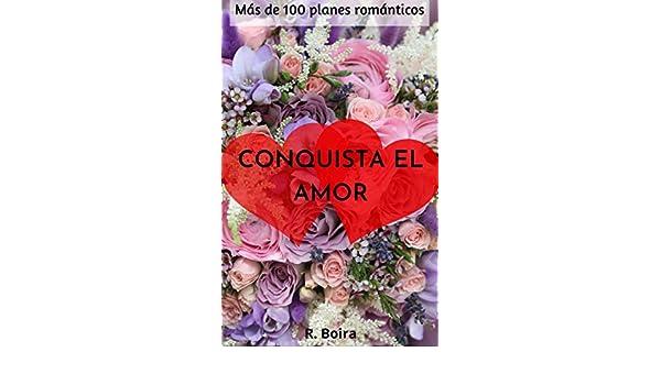 CONQUISTA EL AMOR : MÁS DE 100 PLANES ROMÁNTICOS eBook: BOIRA, R: Amazon.es: Tienda Kindle