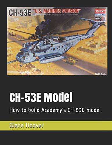 - CH-53E Model: How to build Academy's CH-53E model (A Glenn Hoover Model Build Series)