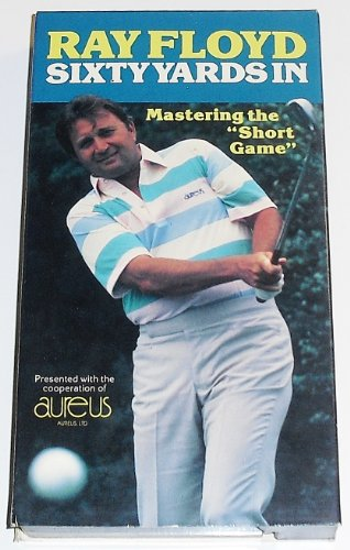 - Ray Floyd's 60 Yards In - Master of the Short Game VHS