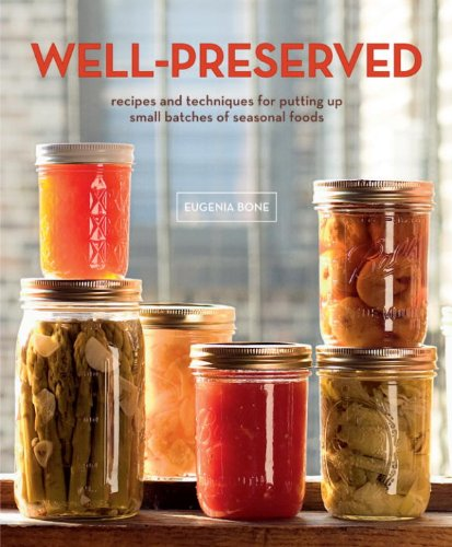 Well-Preserved: Recipes and Techniques for Putting Up Small Batches of Seasonal Foods by Eugenia Bone