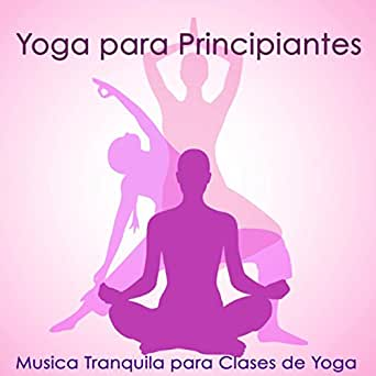 Yoga para Principiantes - Musica Tranquila para Clases de ...