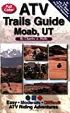 ATV Trails Guide Moab, UT, Charles A. Wells, 0966497678