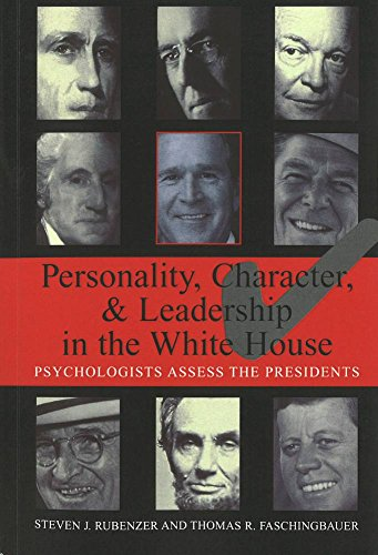 Personality, Character, and Leadership In The White House: Psychologists Assess the Presidents