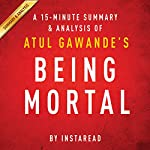 A 20-minute Summary of Atul Gawande's Being Mortal: Medicine and What Matters in the End | Instaread Summaries