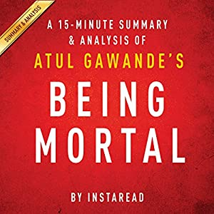 A 20-minute Summary of Atul Gawande's Being Mortal: Medicine and What Matters in the End Audiobook