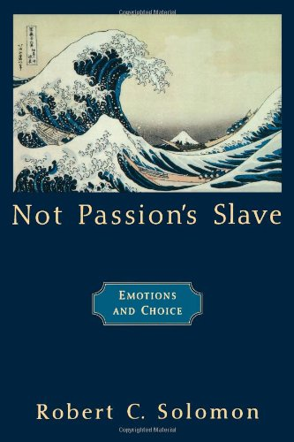 Not Passion's Slave: Emotions and Choice (Passionate Life)