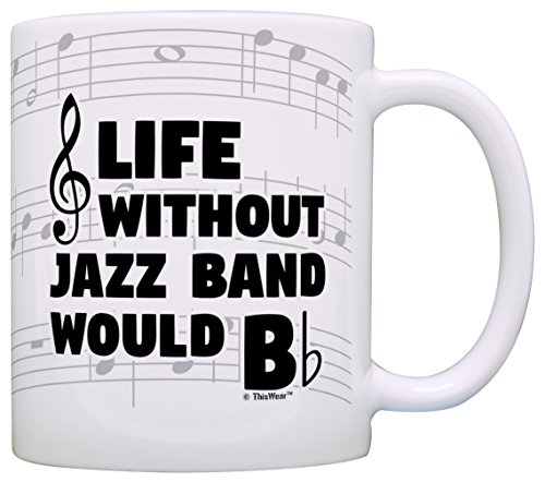 - Funny Music Gifts Life Without Jazz Band Would B Flat Saxophone Piano Gift Coffee Mug Tea Cup Notes
