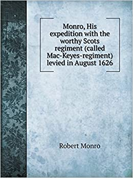 Book Monro, His expedition with the worthy Scots regiment (called Mac-Keyes-regiment) levied in August 1626